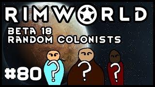 Rimworld Beta 18 Random Colonists Episode 80