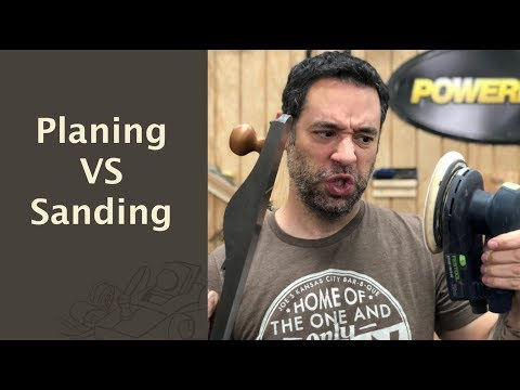 Planing VS Sanding