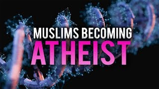 THE REASON BEHIND MANY MUSLIMS BECOMING ATHEISTS