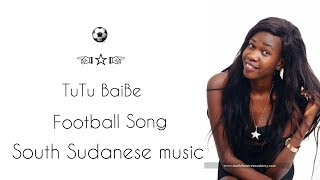 TuTu BaiBe _ Football ( South Sudan Music 2018 )..