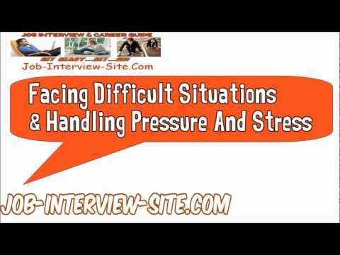 Facing Difficult Situations and Handling Pressure And Stress