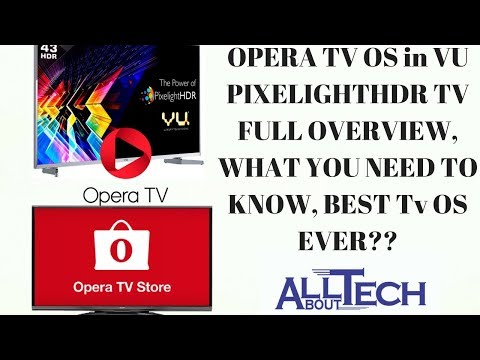 Opera TV Os -  Full Overview, What you need to know , best TV Os ever?  in Vu PixelightHDR TV 2017