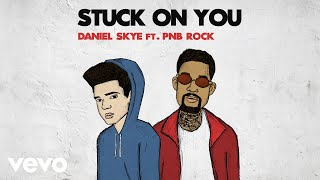 Daniel Skye - Stuck On You (Audio) ft. PnB Rock