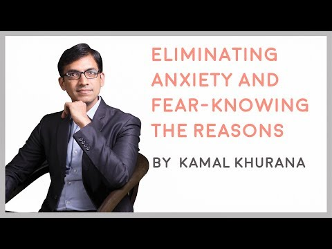 Eliminating Anxiety and Fear - Knowing The Reasons || Kamal Khurana