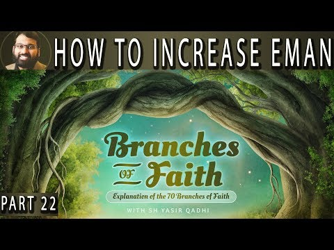 Branches of Faith - Pt.22 - How to Increase Eman  - Sh. Dr. Yasir Qadhi