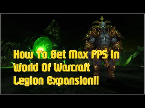 How To Get Max FPS in World Of Warcraft Legion Expansion!!