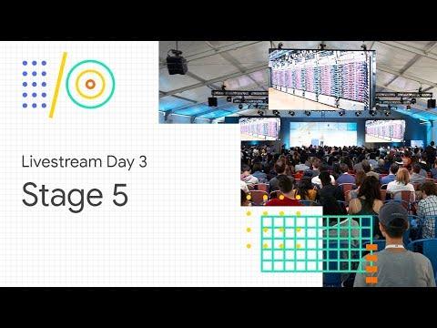Livestream Day 3: Stage 5 (Google I/O '18)