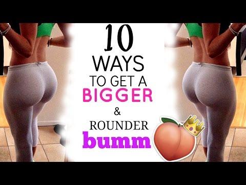 10 Ways To Get A Bigger Bum!