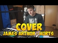 James Arthur - Hurts (Cover)