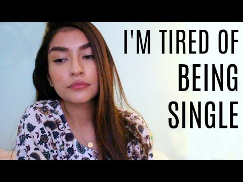 I'm Tired Of Being Single..