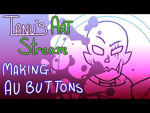 || Tanu's Art Stream || Making AU Buttons || 5/27/18