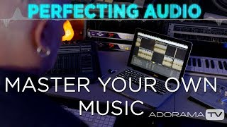 How to Master your Own Music: Perfecting Audio