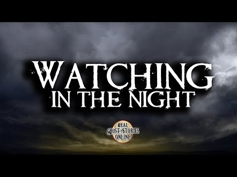 Watching In The Night   Ghost Stories, Paranormal, Supernatural, Hauntings, Horror