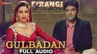 Gulbadan - Full Audio | Firangi | Kapil Sharma & Maryam Zakaria | Mamta Sharma | Jatinder Shah