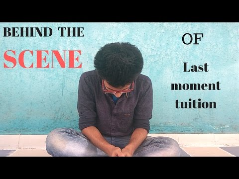 Behind the Scene of last moment tuition