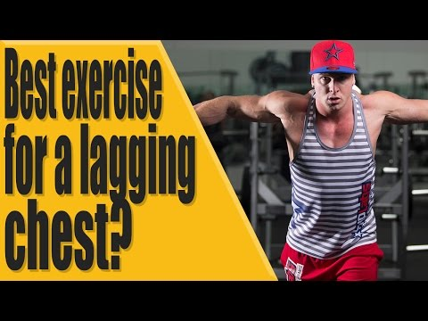 Best exercise for a lagging chest?