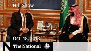 The National for Thursday, October 18, 2018 — Trump on Khashoggi, Pot Shortages, At Issue