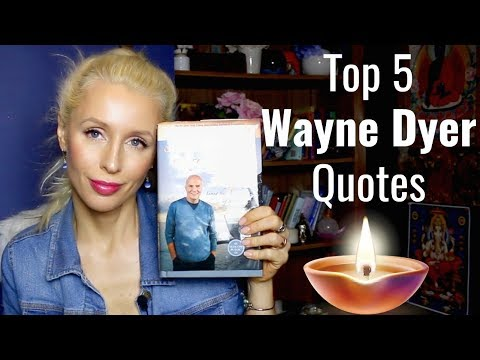 My Top 5 WAYNE DYER Quotes For Great Life