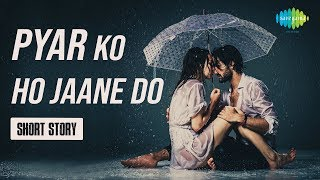 Storiyaan - Short Stories | Pyar Ko Ho Jane Do | 3 Mins Story