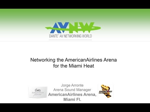 Upgrading the American Airlines Arena for the Miami Heat - Jorge Arronte at AV Networking World 2015