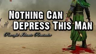 Nothing Can Depress This Man - Muslim Reminder
