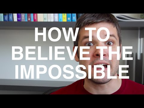 How to believe the impossible