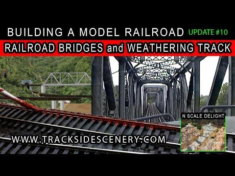 BUILDING A MODEL RAILROAD - LAYOUT UPDATE #10 - BUILDING BRIDGES - WEATHERING TRACK