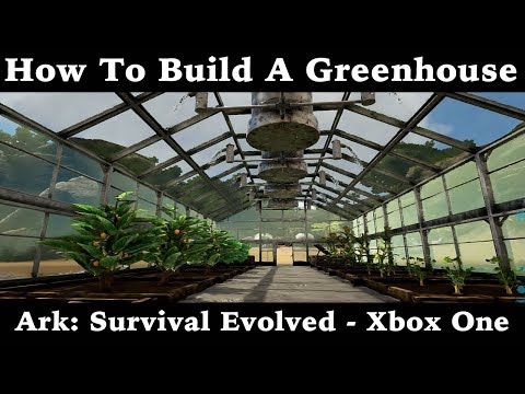 How To Build A Greenhouse - Ark: Survival Evolved - Xbox One