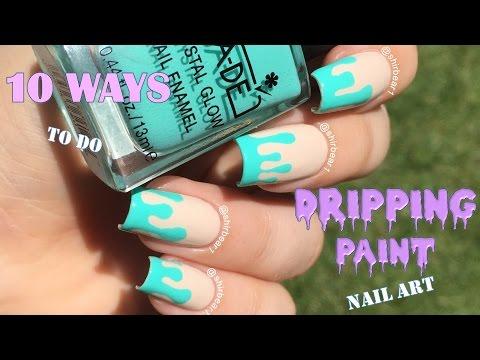 10 Ways to Do Dripping Paint Nail Art || NAIL ART 101