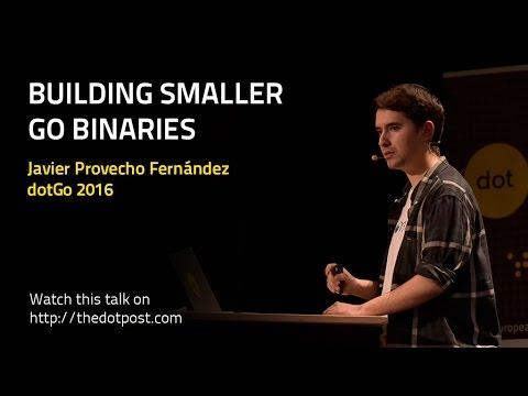 dotGo 2016 - Javier Provecho Fernández - Building smaller Go binaries