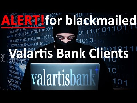 Alert for blackmailed Valartis Bank Clients - Don't negotiate with Cyber Criminals and Hackers
