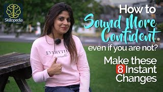 How to sound more CONFIDENT, even if you are NOT? Make these 8 Instant changes – Self-Improvement