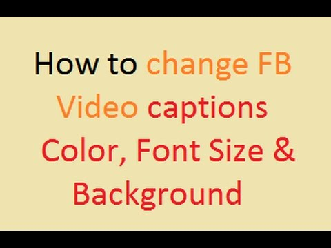 How to change FB Video Subtitle's Color Font Size and Background