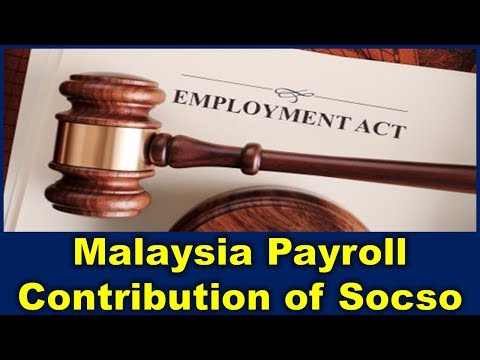 Malaysia Payroll and Employment Act : Contribution of Socso (The responsibility of employer)