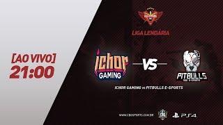 LIGA LENDÁRIA - Ichor Gaming VS Pitbulls e-Sports - PS4