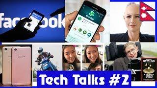 Tech Talks #2 - Sophia in Nepal, Facebook privacy, hawking  died, Whats app new feature..ETC.
