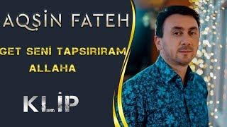 Aqsin Fateh & Elsen Xezer - Get Seni Tapsiriram Allaha (Official Clip)