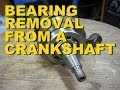 Bearing Removal From A Crankshaft