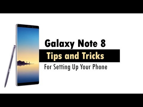 Samsung Galaxy Note 8 Tips and Tricks for Setting Up Your Phone