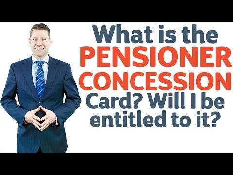 29 What is the Pensioner Concession Card? Will I be entitled to it?