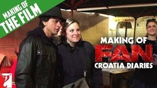 Making of FAN | Croatia Diaries | Shah Rukh Khan