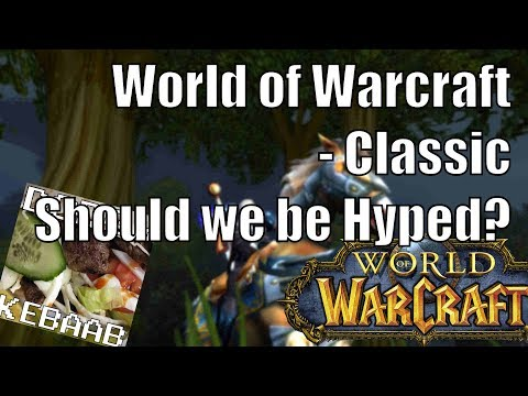 World of Warcraft Classic - Should we be hyped?