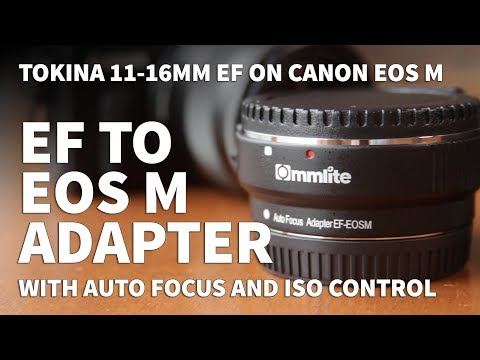 Commlite Canon EF to EOS M Lens Adapter – How to Use Tokina 11-16mm EF Lens on Canon EOS M