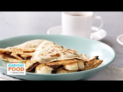 Nutella-Banana Crepe Recipe - Everyday Food with Sarah Carey