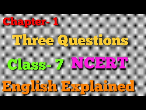 Three Questions || By Leo Tolstoy|| Class/ Grade 7|| NCERT Board|CBSE Board| English Explanation ||