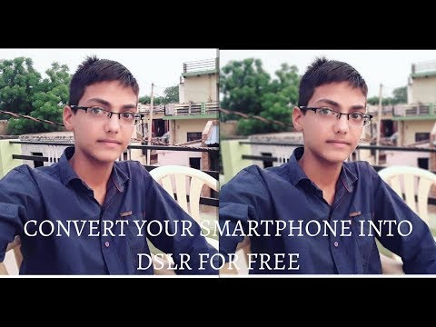 Convert Your smartphone into a dslr camera for free . Make your android phone DSLR