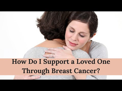 How Do I Support a Loved One Through Breast Cancer?
