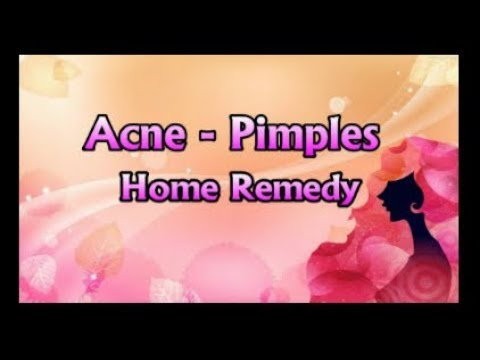 Acne - Pimples Home Remedies | Natutal Remedies To Get Rid Of Pimples (Acne)