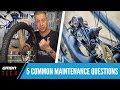 GMBN Tech: 5 Common Maintenance Questions