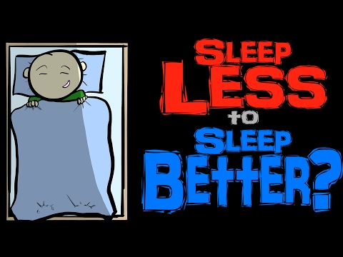 Sleep Better By Sleeping Less?